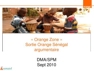 « Orange Zone » Sortie Orange Sénégal  argumentaire DMA/SPM Sept 2010
