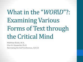 What in the � WOR l D �?:  Examining Various Forms of Text through the Critical Mind
