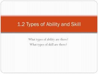 1.2 Types of Ability and Skill
