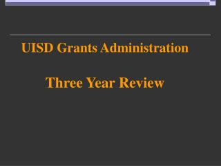 UISD Grants Administration Three Year Review