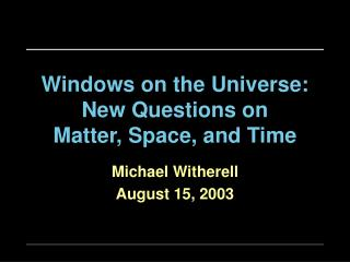 Windows on the Universe: New Questions on Matter, Space, and Time