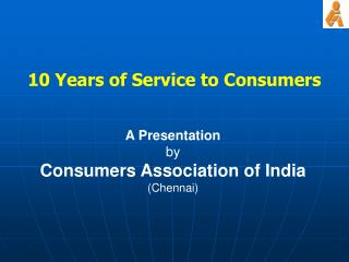 A Presentation by Consumers Association of India (Chennai)