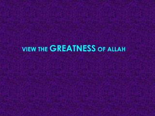 VIEW THE  GREATNESS  OF ALLAH