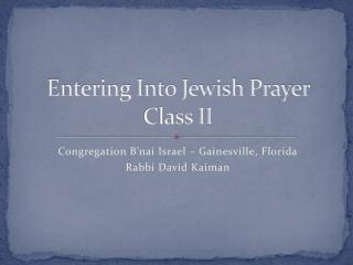 Entering Into Jewish Prayer Class II