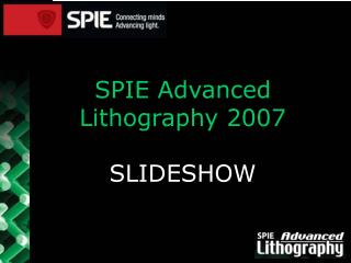 SPIE Advanced Lithography 2007 SLIDESHOW
