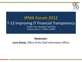 Moderator:   Larry Dzieza , Office of the Chief Information Officer