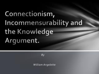 Connectionism, Incommensurability and the Knowledge Argument.