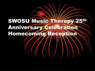 SWOSU Music Therapy 25 th  Anniversary Celebration Homecoming Reception