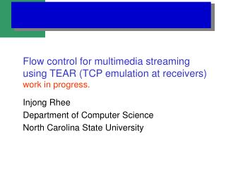 Flow control for multimedia streaming  using TEAR (TCP emulation at receivers) work in progress.