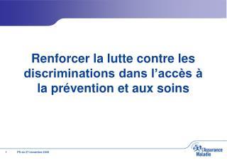 Renforcer la lutte contre les discriminations dans l'accès à la prévention et aux soins