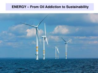 ENERGY – From Oil Addiction to Sustainability