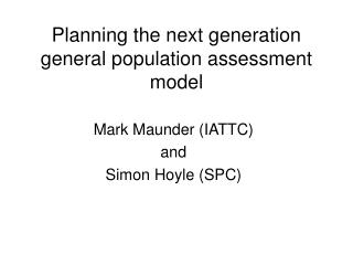 Planning the next generation general population assessment model