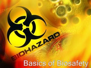 Basics of  Biosafety