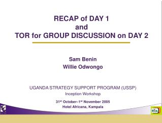RECAP of DAY 1 and TOR for GROUP DISCUSSION on DAY 2