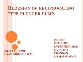 Redesign of reciprocating type plunger pump.