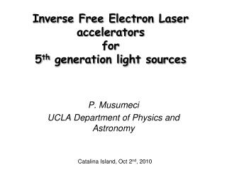 Inverse Free Electron Laser accelerators  for 5 th  generation light sources
