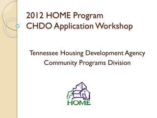 2012 HOME Program  CHDO Application Workshop