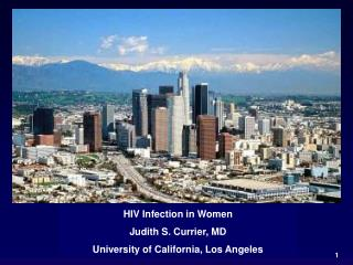 HIV Infection in Women Judith S. Currier, MD University of California, Los Angeles