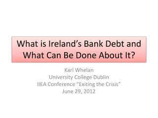 What is Ireland's Bank Debt and What Can Be Done About It?