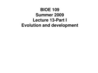 BIOE 109 Summer 2009 Lecture 13-Part I Evolution and development