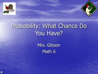 Probability: What Chance Do You Have?