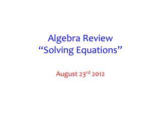 """Algebra Review """"Solving Equations"""""""