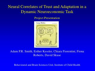 Neural Correlates of Trust and Adaptation in a Dynamic Neuroeconomic Task Project Presentation