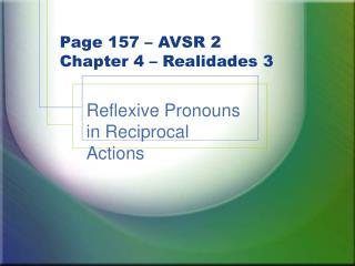 Page 157 – AVSR 2 Chapter 4 – Realidades 3