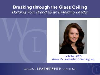 Breaking through the Glass Ceiling  Building  Your Brand as an Emerging  Leader