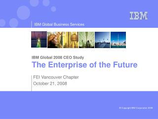 IBM Global 2008 CEO Study The Enterprise of the Future