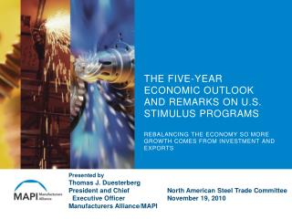 Presented by Thomas J. Duesterberg President and Chief      North American Steel Trade Committee
