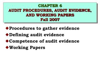 CHAPTER 6 AUDIT PROCEDURES, AUDIT EVIDENCE, AND WORKING PAPERS Fall 2007