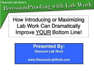 How Introducing or Maximizing Lab Work Can Dramatically Improve  YOUR  Bottom Line!