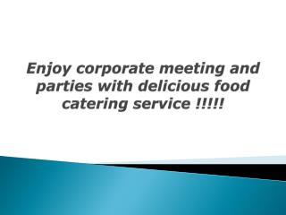 Enjoy corporate meeting and parties with delicious food cate