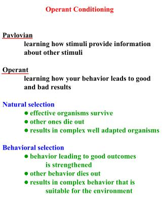 Operant Conditioning Pavlovian 	learning how stimuli provide information 	about other stimuli