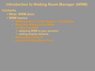 Introduction to Waiting Room Manager (WRM) Contents  What  WRM does  WRM basics