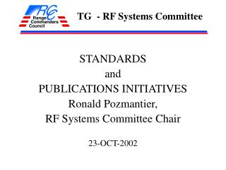 STANDARDS and PUBLICATIONS INITIATIVES Ronald Pozmantier, RF Systems Committee Chair 23-OCT-2002