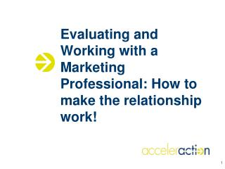 Evaluating and Working with a Marketing Professional: How to make the relationship work!