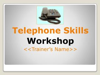 Telephone Skills Workshop << Trainer's Name>>