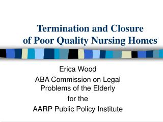 Termination and Closure  of Poor Quality Nursing Homes