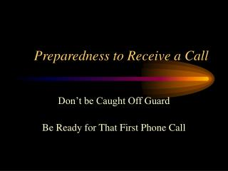 Preparedness to Receive a Call