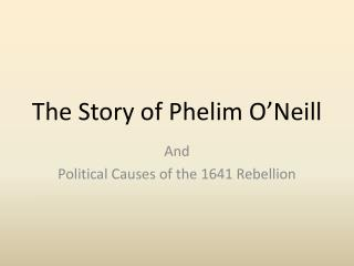 The Story of  Phelim  O'Neill