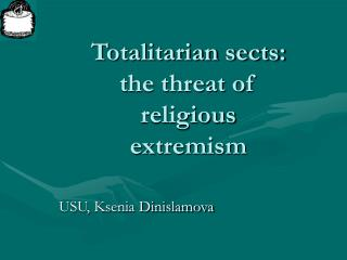 Totalitarian sects:  the threat of religious extremism