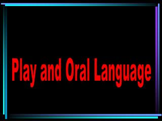 Play and Oral Language