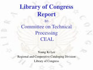 Library of Congress Report  to Committee on Technical Processing  CEAL Young Ki Lee