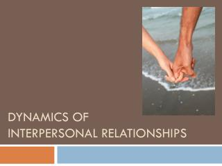 Dynamics of  interpersonal relationships