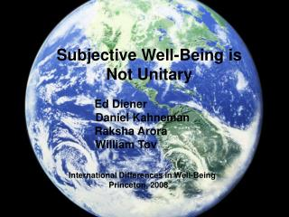 Subjective Well-Being is Not Unitary               Ed Diener      Daniel Kahneman