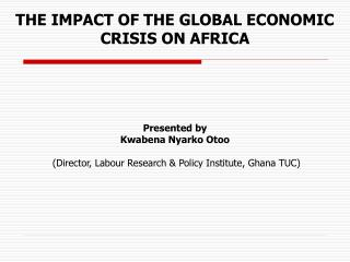 THE IMPACT OF THE GLOBAL ECONOMIC CRISIS ON AFRICA