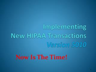 Implementing  New HIPAA Transactions  Version 5010