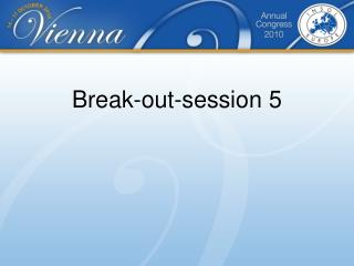 Break-out-session  5